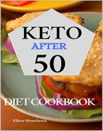 Keto Diet After 50: The Complete Guide to Ketogenic Diet for People Over 30 with 7-Day Keto Meal Plan for Rapid Weight Loss and Simple Keto Recipes - Book Cover