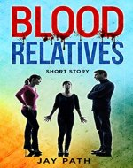 Short Story: Blood Relatives (Quick Reads, Suspense, Teenage Girl, Supernatural) - Book Cover