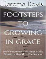 Footsteps to Growing in Grace: New Testament Teachings of the...