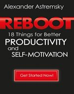 Reboot: 18 Things for Better Productivity and Self-Motivation - Book Cover