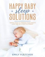 Happy Baby Sleep Solutions: Gentle Ways to Improve Your Child's Sleep and Be a Positive Parent (Children Sleep Issues) - Book Cover