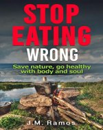 Stop Eating Wrong: Save Nature, go Healthy with Body and Soul - Book Cover