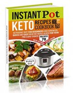 Instant Pot Keto Recipes Cookbook 2020: Ketogenic Diet for Beginners and Advanced. Quick and Easy High Fat Meals Guide for Your Pressure Cooker - Book Cover