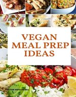 Vegan Meal Prep Ideas: The Starter Kit for Vegetarian Keto Life, Weight Loss Solution with Cookbook and Recipes. Veganism with Ketogenic Diet Approach and Plant Based Diet with Whole Food. - Book Cover