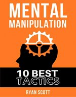Mental Manipulation: The TOP 10 Manipulation Techniques, Learn How To Influence People, About Dark Psychology, Persuasion Tactics, Mind and Emotional Control, and Covert Mind Games - Book Cover