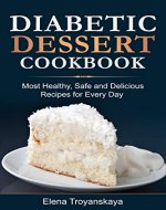 Diabetic Dessert Cookbook: Most Healthy, Safe and Delicious Recipes for Every Day - Book Cover