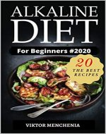 Alkaline Diet For Beginners #2020: Understand pH & Eat Well with Delicious & Easy Alkaline Recipes and a 7 Day Meal Plan (alkaline diet, foods, cookbook, books, herbal medicine) - Book Cover