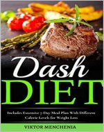 The Dash Diet For Beginners: Includes Extensive 7-Day Meal Plan With Different Calorie Levels for Weight Loss - Book Cover