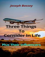 Three Things To Consider In Life: Plus Their Influencers - Book Cover
