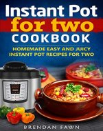 Instant Pot for Two Cookbook: Homemade Easy and Juicy Instant Pot Recipes for Two (Instant Pot Miracle Book 4) - Book Cover