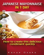 Japanese Mayonnaise in 1 Day: How to create this delicious condiment quickly - Book Cover