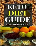 Keto Diet Guide Cookbook for Beginners: Your ultimate and essential 2020 guide/cookbook for women, busy or lazy people to weight loss. Clean your dirty ... with meal plans and 7-Day no-Cook Meal Plan - Book Cover