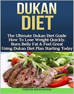 Dukan Diet: The Ultimate Dukan Diet Guide How to Lose Wight Quickly, Burn Belly Fats & Feel Great Using Dukan Plan Starting Today - Book Cover