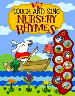 Touch and Sing Nursery Rhymes – A 10 Button Interactive Song e-Book that plays 10 popular children's nursery rhymes: Promotes Early Reading for your toddlers through learning with song - Book Cover