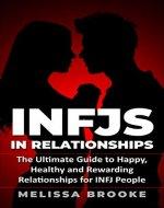 INFJs in Relationships: The Ultimate Guide to Happy, Healthy and Rewarding Relationships for INFJ People (INFJ, Relationship advice for couples, INFJ Relationships, INFJ Book, INFJ Women) - Book Cover