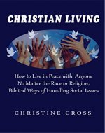 Christian Living: How to Live in Peace with Anyone No Matter the Race or Religion; Biblical Ways of Handling Social Issues (Bible Study on Religion and Spirituality for Your Spiritual Growth) - Book Cover