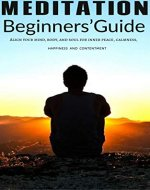 Meditation: Beginner's Guide – Align Your Mind, Body, And Soul For Inner Peace, Calmness, Happiness and Contentment (Mindfulness, Yoga, Meditation, Advanced Meditation, Happiness,) - Book Cover