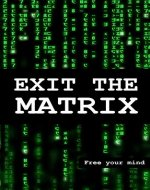 Exit the Matrix: Free your mind: Part 1 - Book Cover