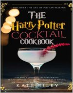 Harry Potter Cocktail Cookbook: Discover The Art Of Potion-Making: An Ultimate Harry Potter Cookbook With Butterbeer and 40 Other Great Cocktails (Unofficial) - Book Cover