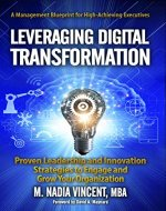 Leveraging Digital Transformation: Proven Leadership and Innovation Strategies to Engage and Grow Your Organization - Book Cover