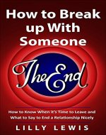 How to Break up with Someone You Love: How to Know When It's Time to Leave and What to Say to End a Relationship Nicely (Relationship advice, How to deal with heartbreak, Love advice) - Book Cover