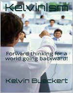 Kelvinism: Forward thinking for a world going backward! - Book Cover