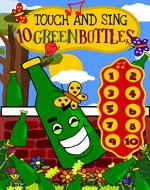 Touch and Sing 10 Green Bottles - An Interactive Button  Educational Song e-Book to teach toddlers numbers 1 to 10: Includes interactive activities like listening to numbers and counting objects - Book Cover