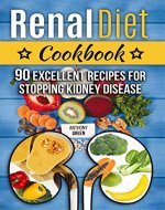 Renal Diet  Cookbook: 90 Excellent Recipes for Stopping Kidney Disease (renal diet cookbook for dialysis patients) - Book Cover