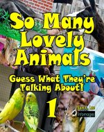 So Many Lovely Animals - Guess What They're Talking About!: Fill in the blank speech bubbles - Book Cover