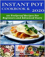 Instant Pot Cookbook & 2020: 101 Foolproof Reciреs fоr Beginners аnd Аdvаnced Users - Book Cover
