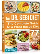 The Dr. Sebi Diet: The Complete Guide to a Plant-Based Diet with 77 Simple, Dr. Sebi Alkaline Recipes & Food List for Weight Loss, Liver Cleansing, Curing Herpes & Diabetes (Dr Sebi Herbs, Products) - Book Cover
