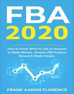 FBA 2020: How to Know What to Sell on Amazon to Make Money Amazon FBA Product Research Made Simple (Amazon FBA, Private Label Products, Amazon Apps) - Book Cover