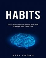 Habits: The 7 Positive Power Habits That Will Change Your Life (Self Help, Habits, Good Habits, Bad Habits, Change Habits, Change Your Life,) - Book Cover