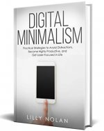 Digital Minimalism: Practical Strategies to Avoid Distractions, Become Highly Productive, and Get Laser-Focused in Life (Live More with Less Book 3) - Book Cover