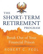 The Short-Term Retirement Program: Break Out of Your Financial Prison - Book Cover