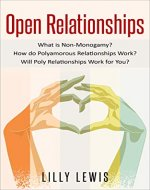 Open Relationships: What is Non-Monogamy? How do Polyamorous Relationships Work? Will Poly Relationships Work for You? (Polyamory, Non Monogamy, Open Relationships) - Book Cover