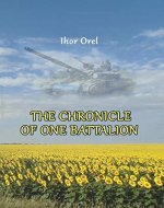 THE CHRONICLE OF ONE BATTALION: This book about Russian aggression in the East of Ukraine - Book Cover