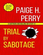 Trial by Sabotage: An Amateur Sleuth, Private Investigator Adventure (Hartman and Malone Mysteries Book 1) - Book Cover