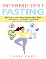 Intermittent Fasting: Benefits of Intermittent Fasting; How Does Intermittent Fasting Work, and Why Intermittent Fasting Works (Benefits of Intermittent ... Intermittent Fasting Methods, Weight Loss) - Book Cover