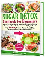 Sugar Detox Guide Book for Beginners: The Complete Cookbook to Bust Sugar & Carb Cravings Naturally and Lose Weight Fast: Easy 21-Day Sugar Detox Meal Plan with Sugar Detox Diet Recipes - Book Cover