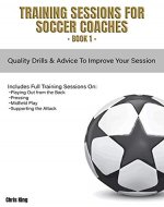 Training Sessions for Soccer Coaches Book 1: Quality drills and advice to improve your session - Book Cover