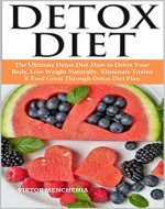 Detox Diet: The Ultimate Detox Diet-How to Detox Your Body, Lose Weight Naturally, Eliminate Toxins & Feed Great Through Detox Diet Plan - Book Cover