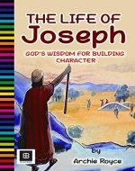 The Life of Joseph: God's Wisdom for Building Character - Book Cover