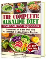 The Complete Alkaline Diet Cookbook for Beginners: Understand pH & Eat Well with 70 Delicious & Easy Alkaline Recipes and a 21 Day Meal Plan (foods & diet, reset cleanse book) - Book Cover