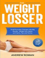 The Weightlosser: Small Everyday Changes with Big Results, Weight loss Habits and Hacks, Tips and Stories - Book Cover