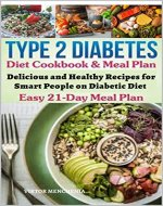 Type 2 Diabetes Diet Cookbook & Meal Plan: Delicious and Healthy Recipes for Smart People on Diabetic Diet Easy 21-Day Meal Plan - Book Cover