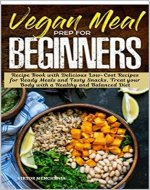 Vegan Meal Prep For Beginners: Recipe Book with Delicious Low-Cost...