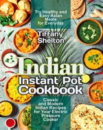 Indian Instant Pot Cookbook: Classic and Modern Indian Recipes for Your Electric Pressure Cooker. Try Healthy and Easy Asian Meals for Everyday (Asian Instant Pot Cookbook) - Book Cover