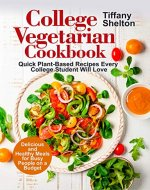 College Vegetarian Cookbook: Quick Plant-Based Recipes Every College Student Will Love. Delicious and Healthy Meals for Busy People on a Budget (Vegetarian Cookbook) - Book Cover