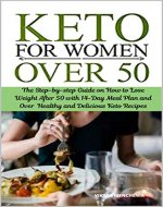 Keto Diet for Women Over 50: The Step-by-step Guide on How to Lose Weight After 50 with 14-Day Meal Plan and Over  Healthy and Delicious Keto Recipes - Book Cover